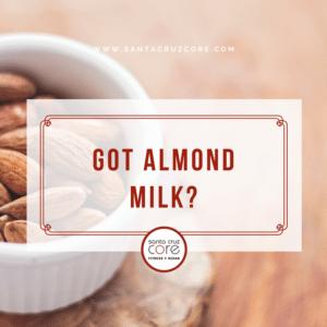 got-almond-milk-santa-cruz-core